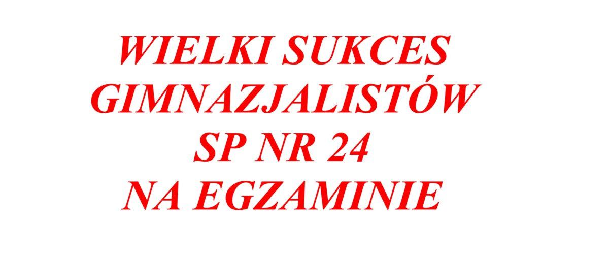 WIELKI SUKCES GIMNAZJALISTÓW SP NR 24 NA EGZAMINIE