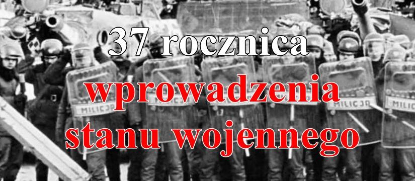 37 rocznica wprowadzenia stanu wojennego w Polsce